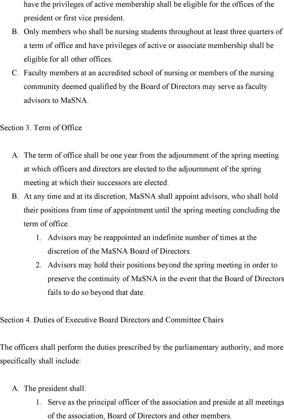 Faculty members at an accredited school of nursing or members of the nursing community deemed qualified by the Board of Directors may serve as faculty advisors to MaSNA. Section 3. Term of Office A.