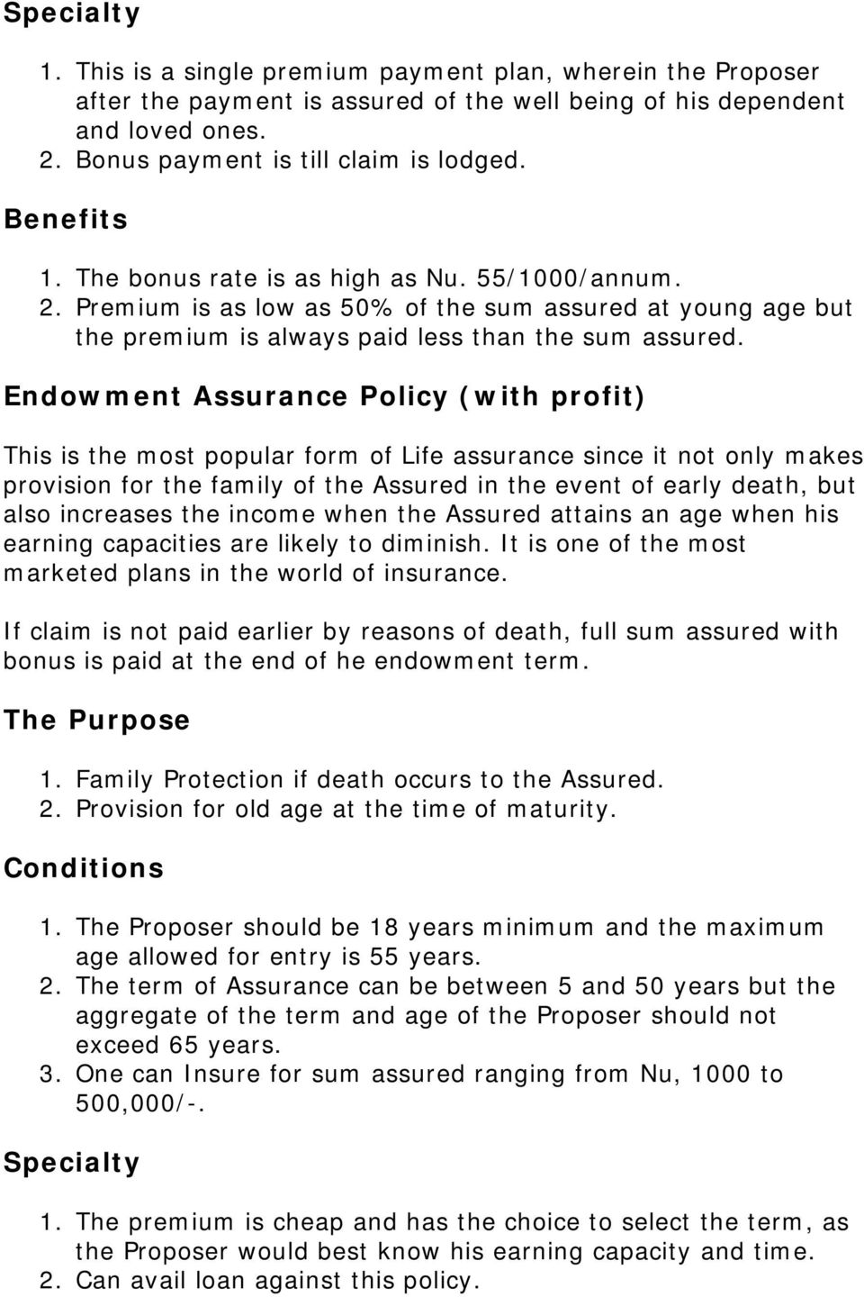 Endowment Assurance Policy (with profit) This is the most popular form of Life assurance since it not only makes provision for the family of the Assured in the event of early death, but also