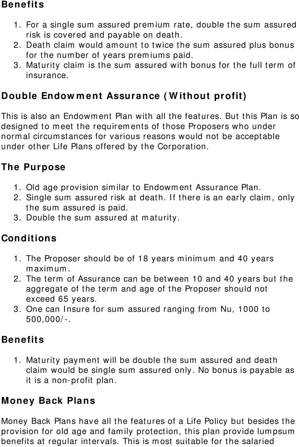 Double Endowment Assurance (Without profit) This is also an Endowment Plan with all the features.