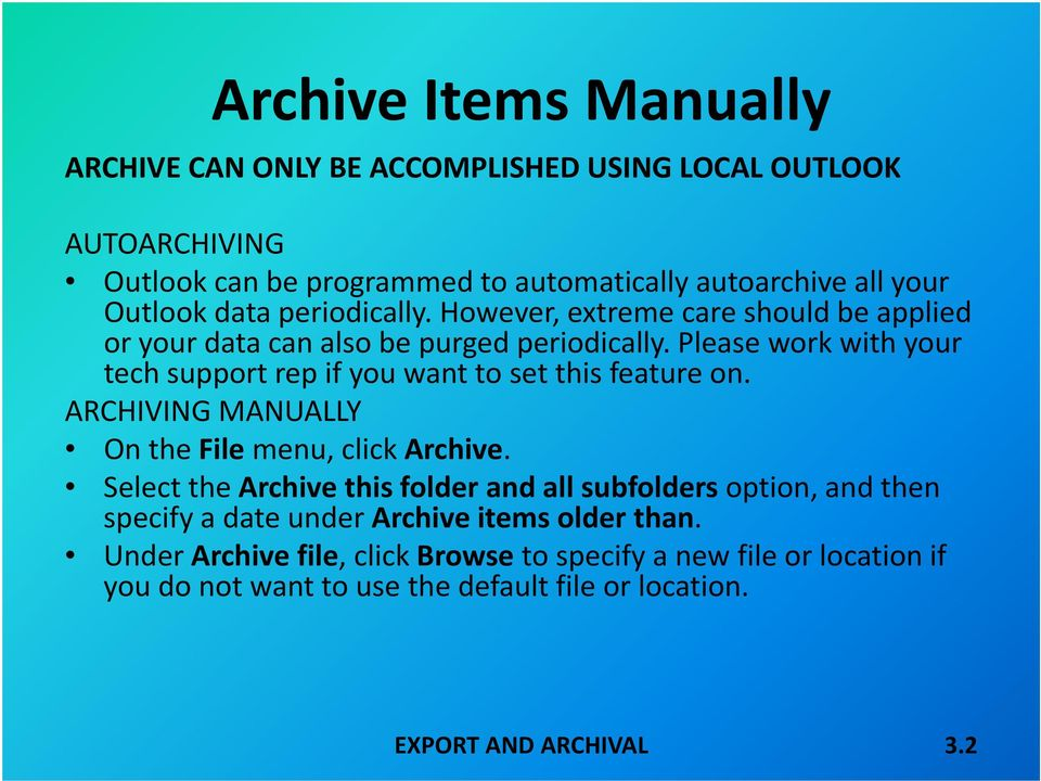 Please work with your tech support rep if you want to set this feature on. ARCHIVING MANUALLY On the File menu, click Archive.