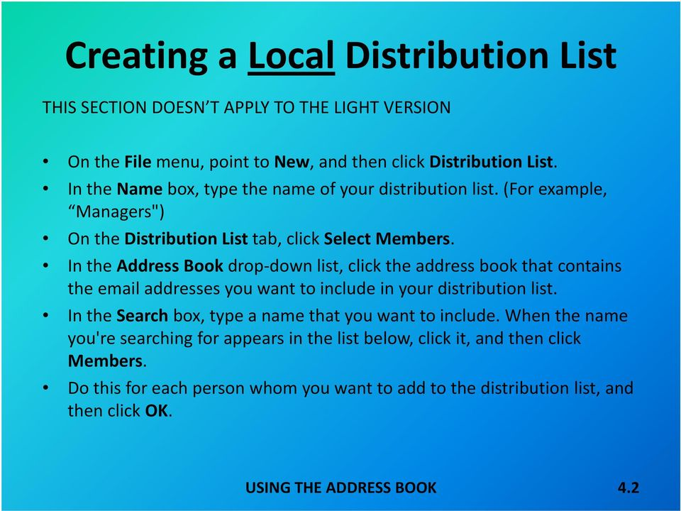 In the Address Book drop down list, click the address book that contains the email addresses you want to include in your distribution list.