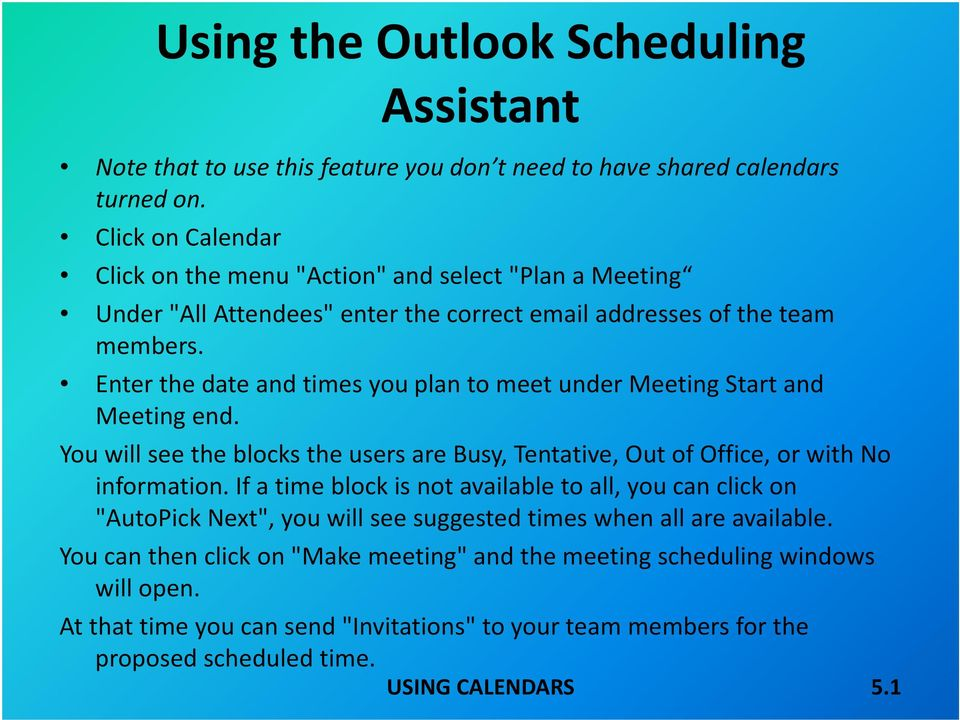 Enter the date and times you plan to meet under Meeting Start and Meeting end. You will see the blocks the users are Busy, Tentative, Out of Office, or with No information.