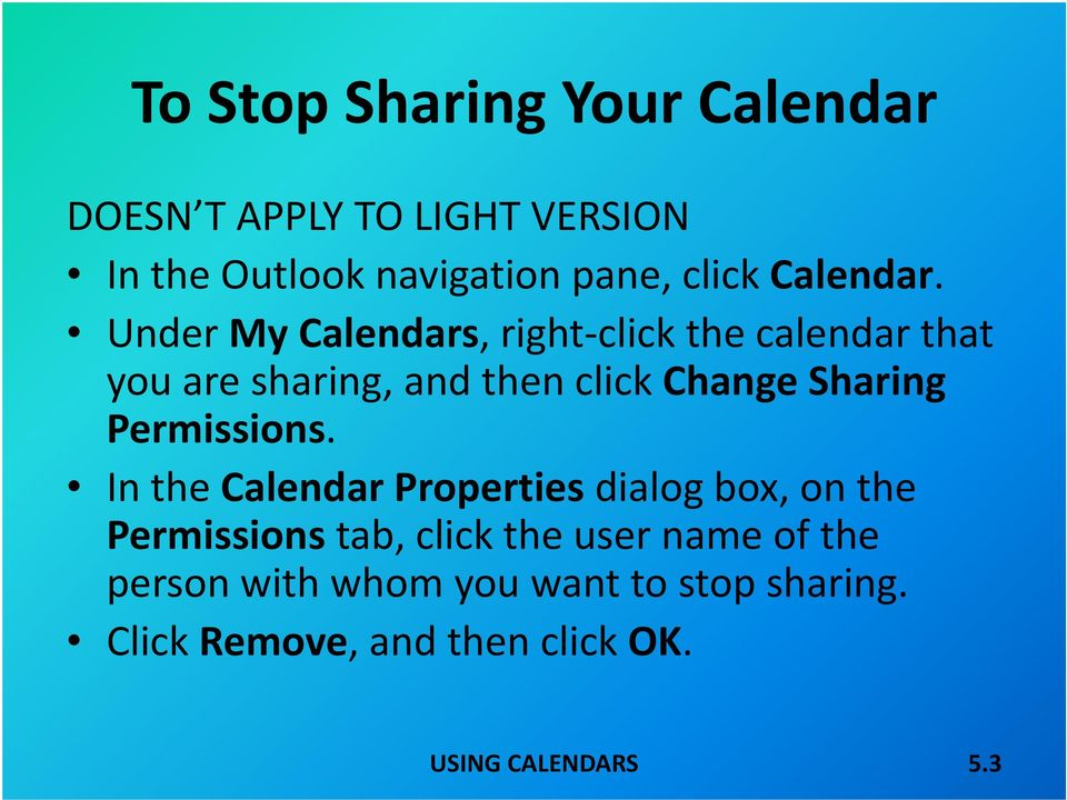 Under My Calendars, right click the calendar that you are sharing, and then click Change Sharing