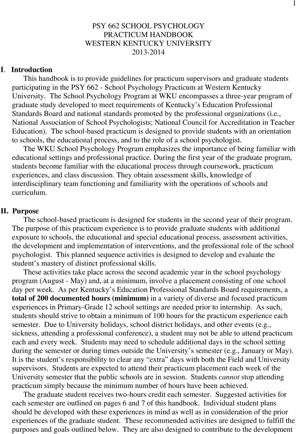 The School Psychology Program at WKU encompasses a three-year program of graduate study developed to meet requirements of Kentucky s Education Professional Standards Board and national standards