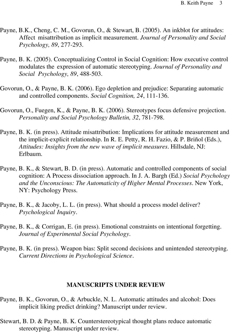 Journal of Personality and Social Psychology, 89, 488-503. Govorun, O., & Payne, B. K. (2006). Ego depletion and prejudice: Separating automatic and controlled components.