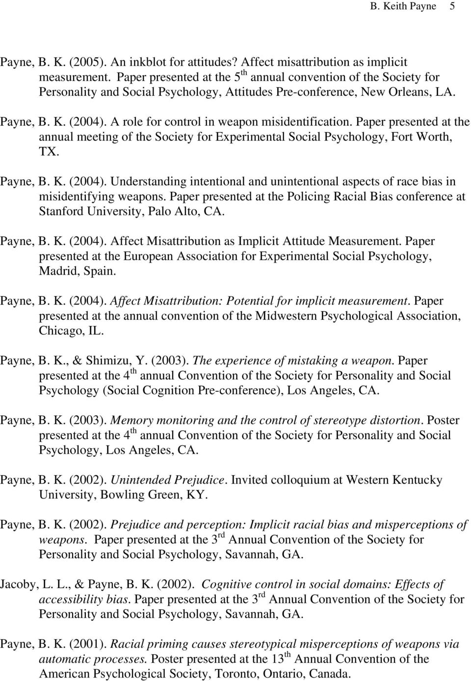 A role for control in weapon misidentification. Paper presented at the annual meeting of the Society for Experimental Social Psychology, Fort Worth, TX. Payne, B. K. (2004).