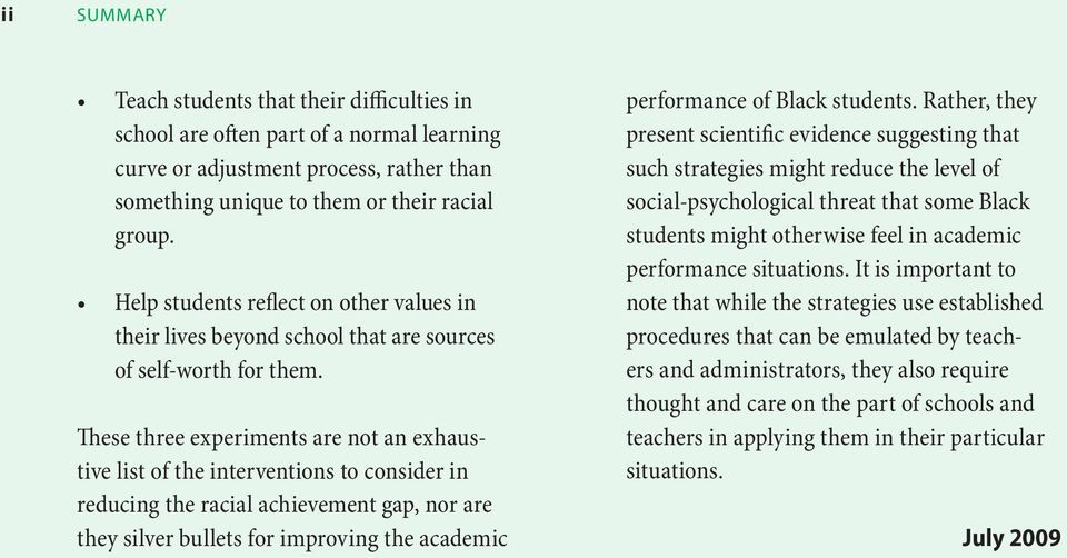 These three experiments are not an exhaustive list of the interventions to consider in reducing the racial achievement gap, nor are they silver bullets for improving the academic performance of Black