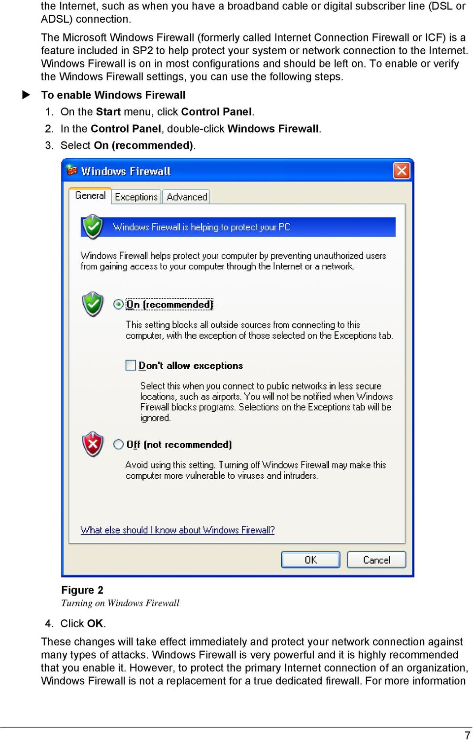 Windows Firewall is on in most configurations and should be left on. To enable or verify the Windows Firewall settings, you can use the following steps. To enable Windows Firewall 1.