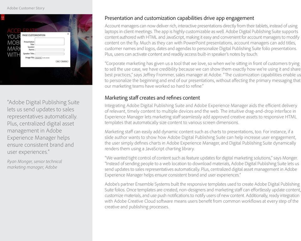 Adobe Digital Publishing Suite supports content authored with HTML and JavaScript, making it easy and convenient for account managers to modify content on the fly.