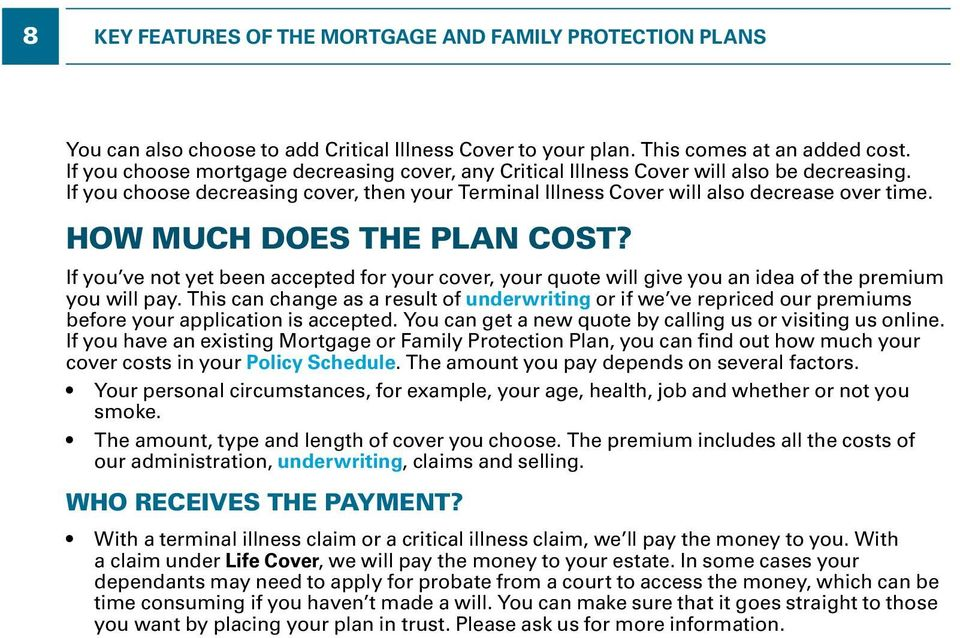 HOW MUCH DOES THE PLAN COST? If you ve not yet been accepted for your cover, your quote will give you an idea of the premium you will pay.
