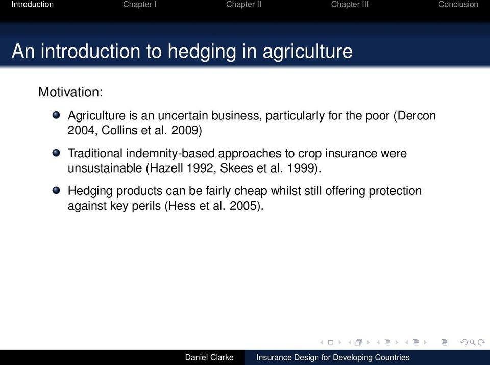 2009) Traditional indemnity-based approaches to crop insurance were unsustainable (Hazell