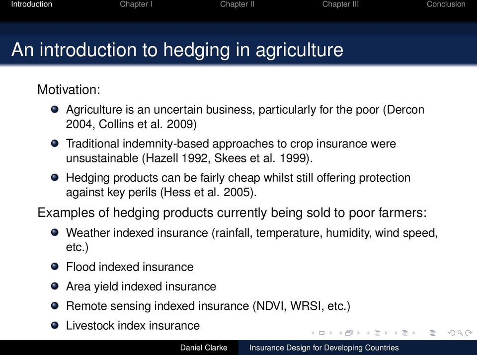 Hedging products can be fairly cheap whilst still offering protection against key perils (Hess et al. 2005).