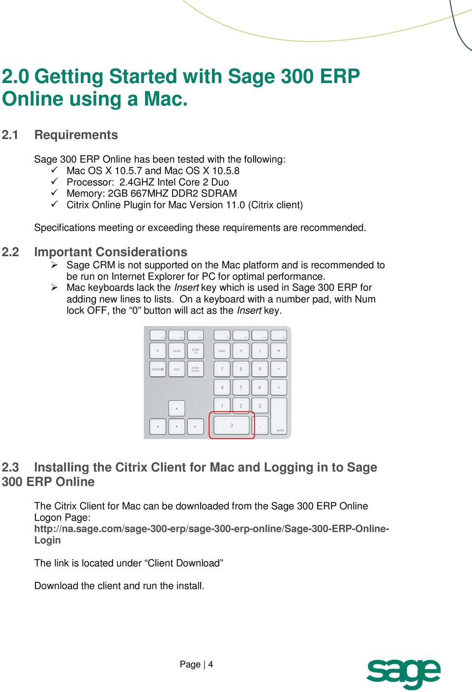 Mac keyboards lack the Insert key which is used in Sage 300 ERP for adding new lines to lists. On a keyboard with a number pad, with Num lock OFF, the 0 button will act as the Insert key. 2.