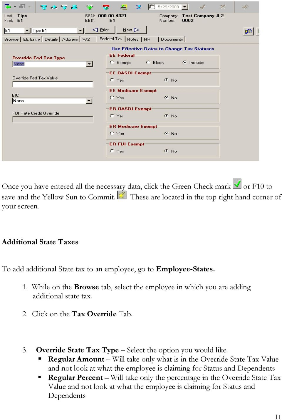 Click on the Tax Override Tab. 3. Override State Tax Type Select the option you would like.