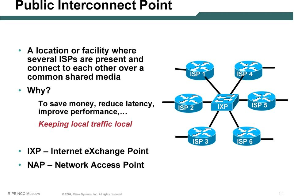 To save money, reduce latency, improve performance, ISP 2 IXP ISP 5 Keeping