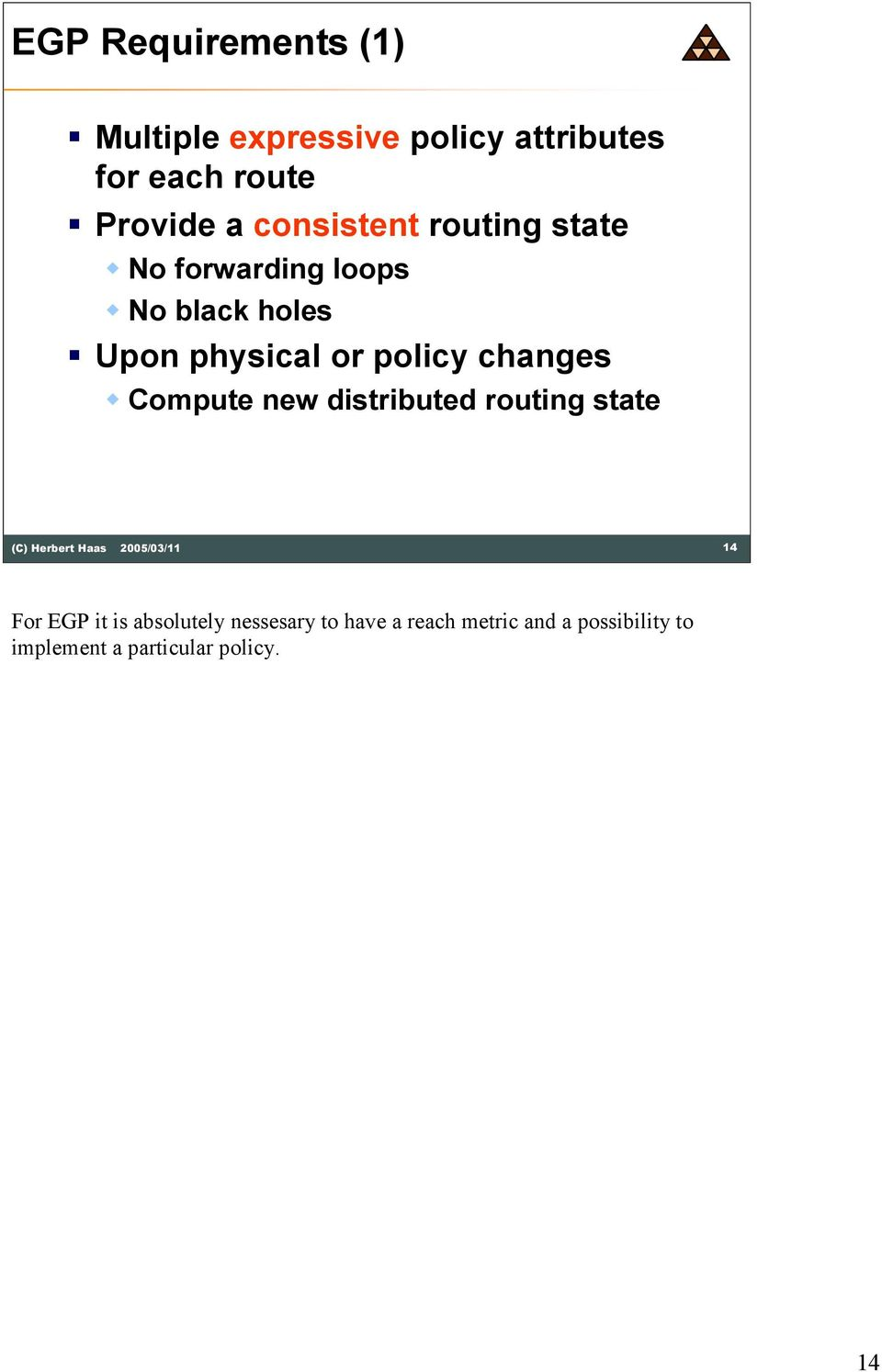 policy changes Compute new distributed routing state 14 For EGP it is absolutely