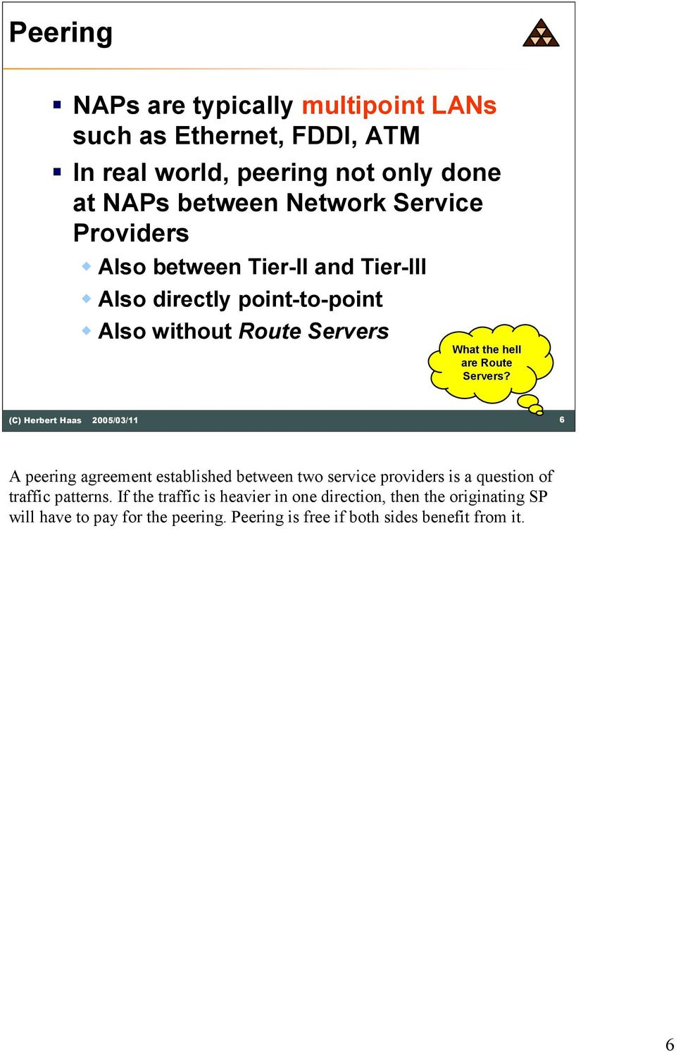 are Route Servers? 6 A peering agreement established between two service providers is a question of traffic patterns.