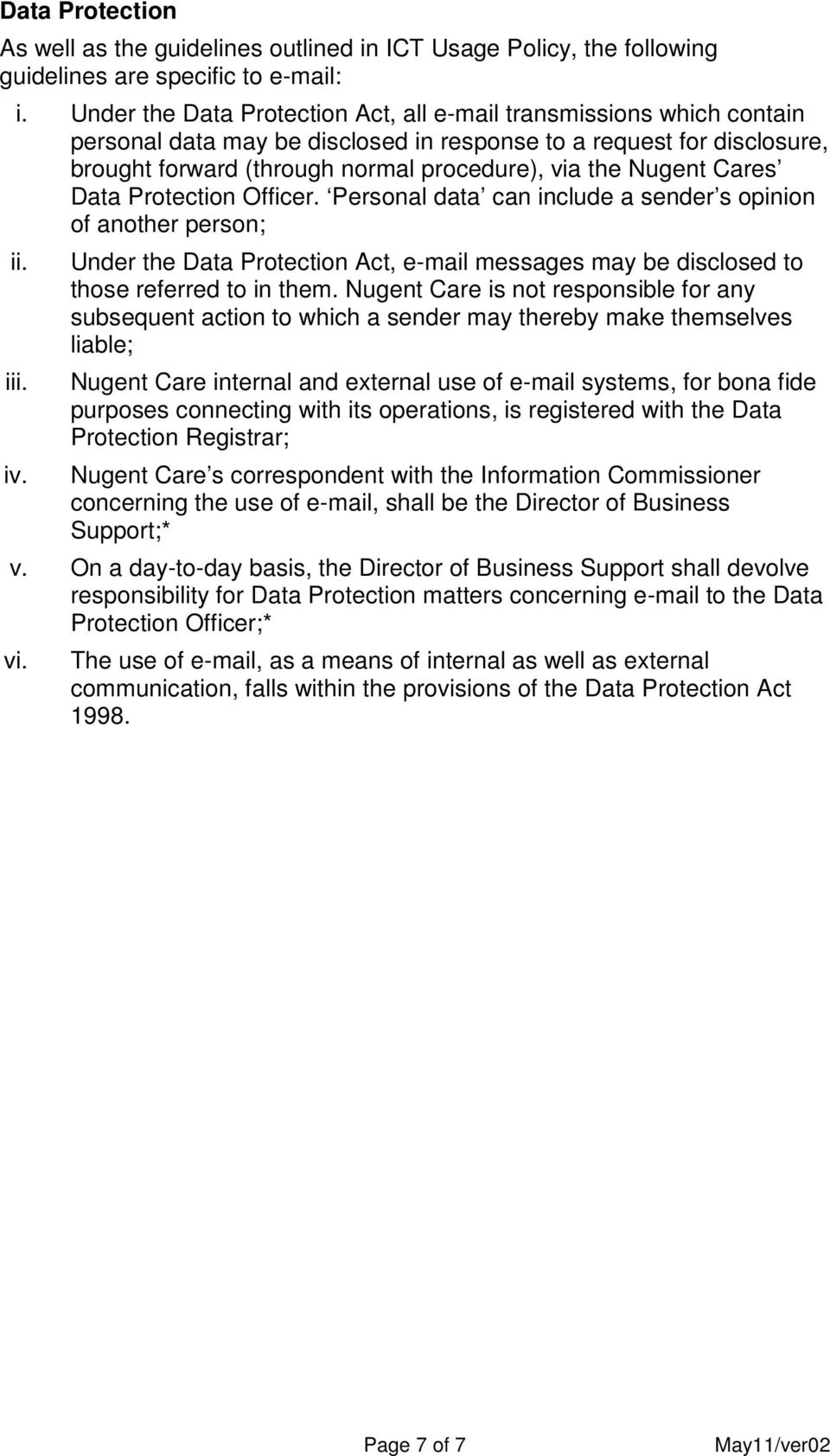 Nugent Cares Data Protection Officer. Personal data can include a sender s opinion of another person; ii. Under the Data Protection Act, e-mail messages may be disclosed to those referred to in them.