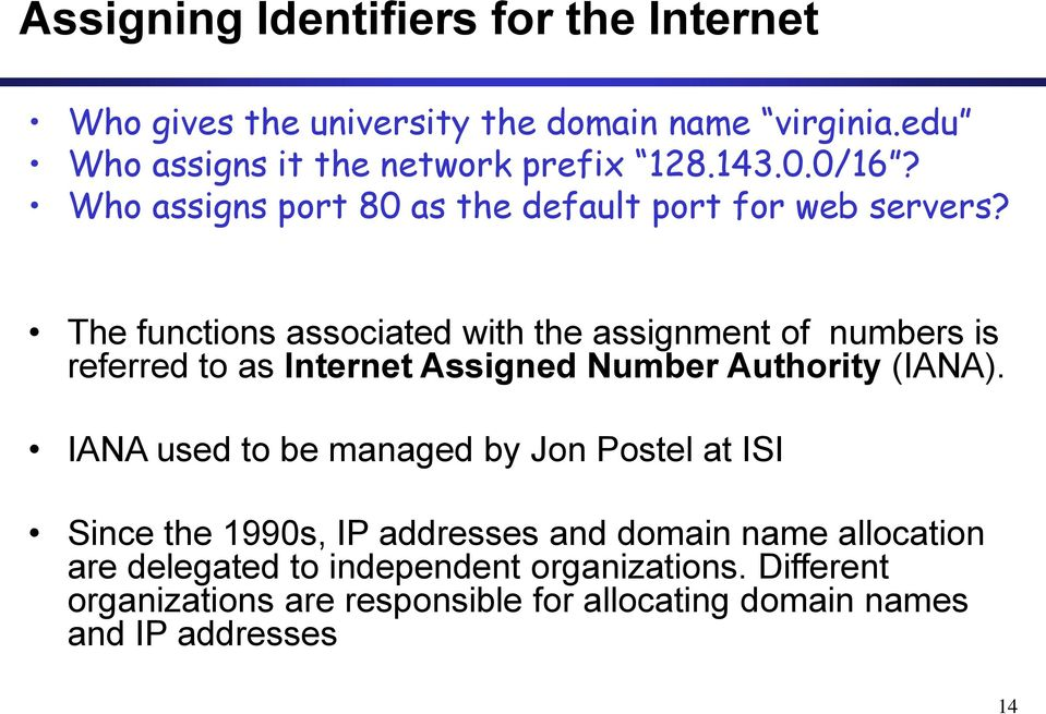 The functions associated with the assignment of numbers is referred to as Internet Assigned Number Authority (IANA).