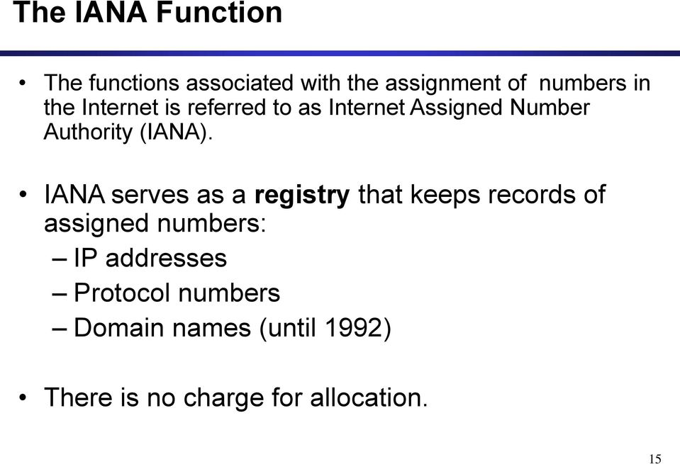 IANA serves as a registry that keeps records of assigned numbers: IP