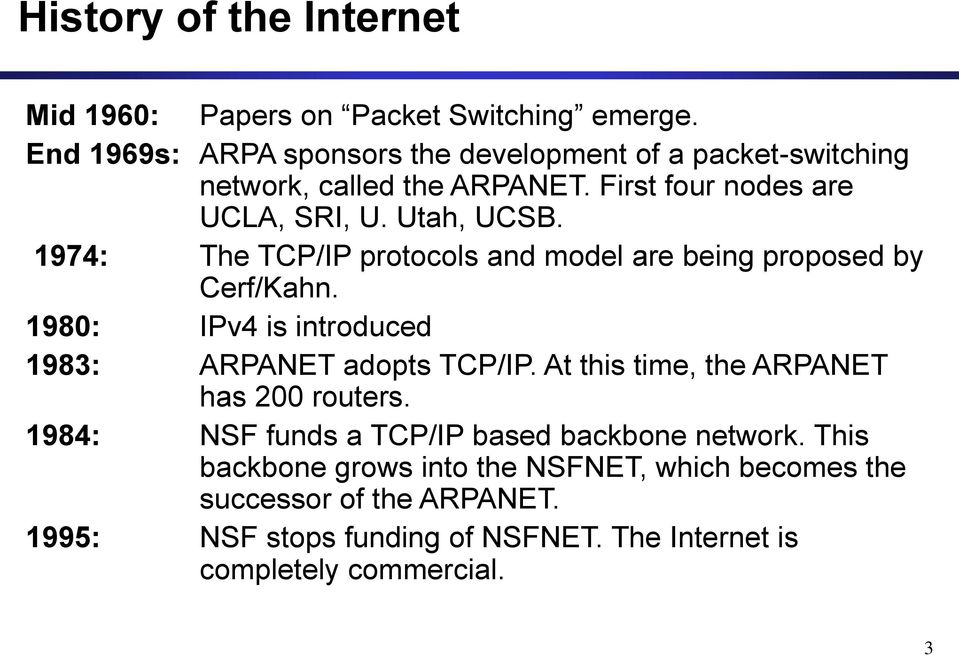 1974: The TCP/IP protocols and model are being proposed by Cerf/Kahn. 1980: IPv4 is introduced 1983: ARPANET adopts TCP/IP.