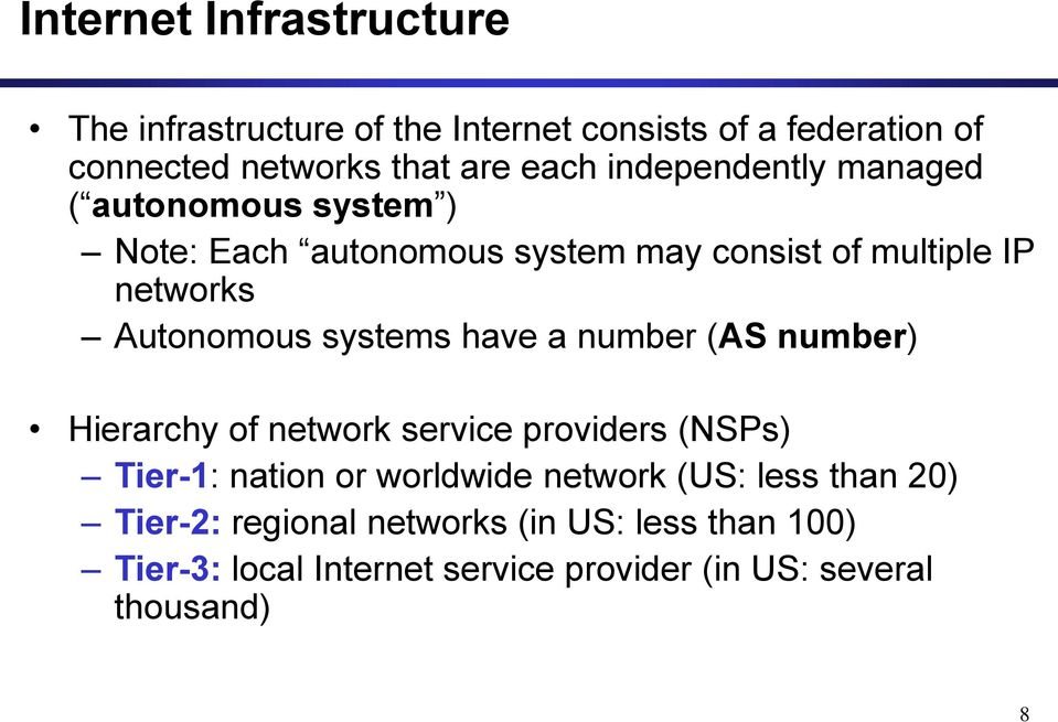 systems have a number (AS number) Hierarchy of network service providers (NSPs) Tier-1: nation or worldwide network (US:
