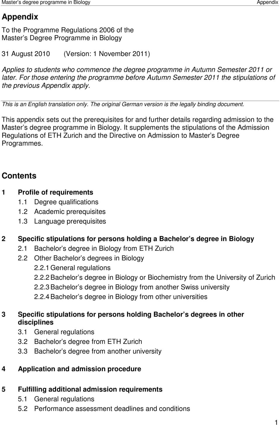 The original German version is the legally binding document. This appendix sets out the prerequisites for and further details regarding admission to the Master s degree programme in Biology.