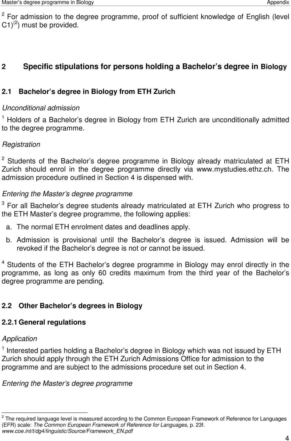 Registration 2 Students of the Bachelor s degree programme in Biology already matriculated at ETH Zurich should enrol in the degree programme directly via www.mystudies.ethz.ch. The admission procedure outlined in Section 4 is dispensed with.