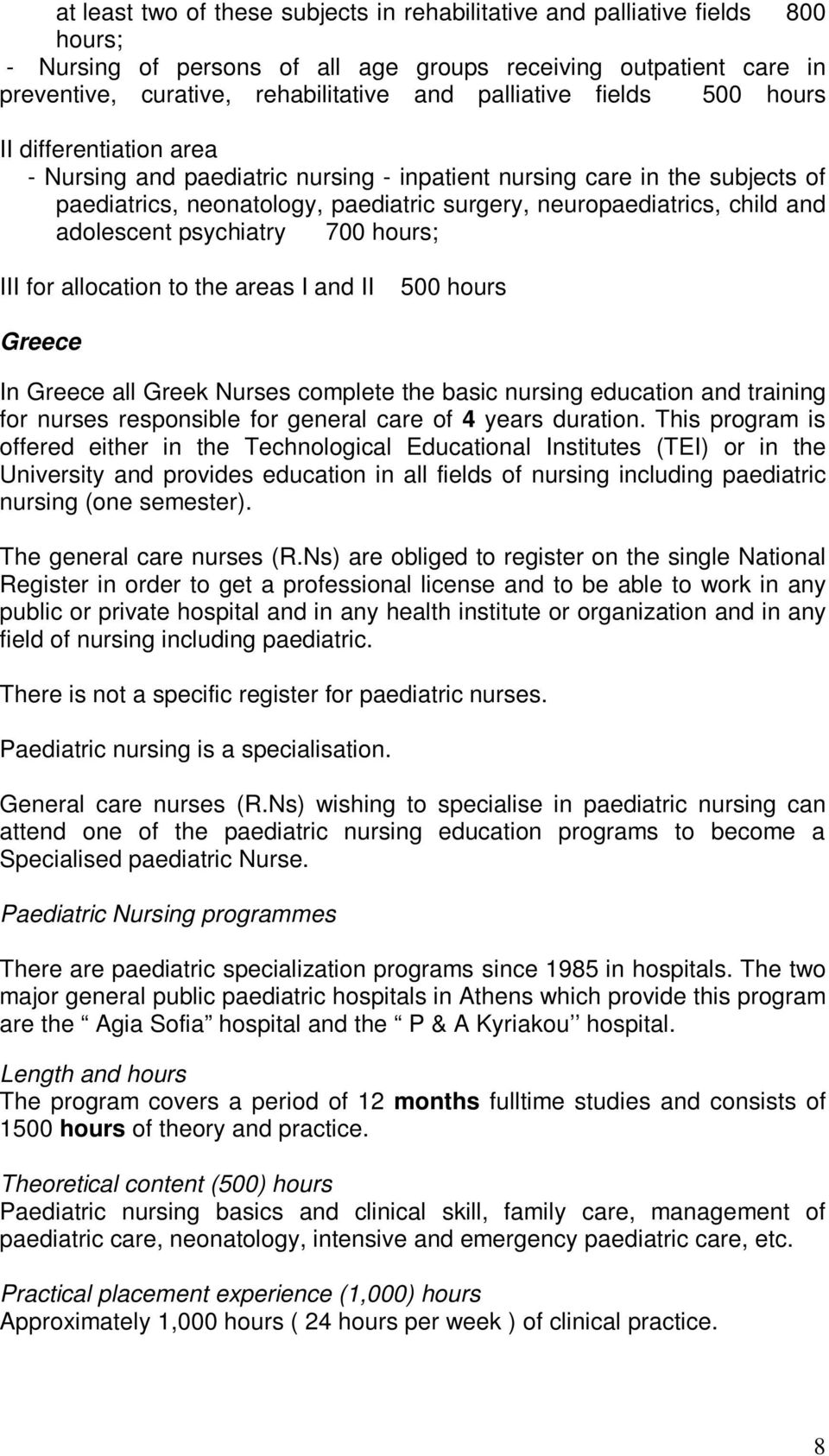 and adolescent psychiatry 700 hours; III for allocation to the areas I and II 500 hours Greece In Greece all Greek Nurses complete the basic nursing education and training for nurses responsible for
