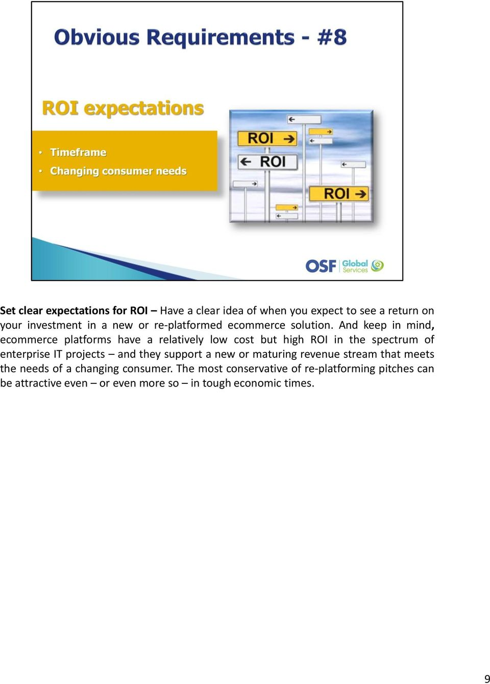 And keep in mind, ecommerce platforms have a relatively low cost but high ROI in the spectrum of enterprise IT projects