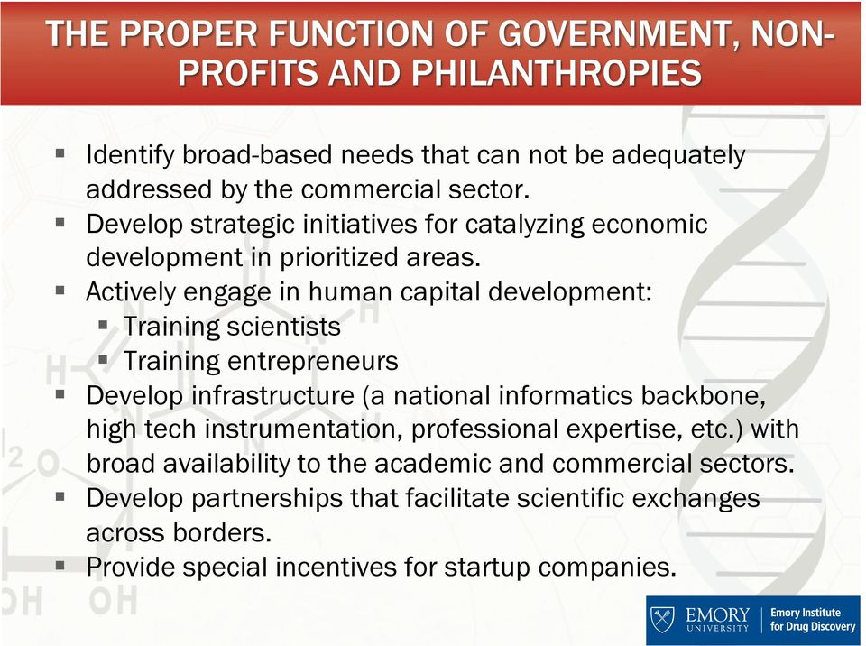 Actively engage in human capital development: Training scientists Training entrepreneurs Develop infrastructure (a national informatics