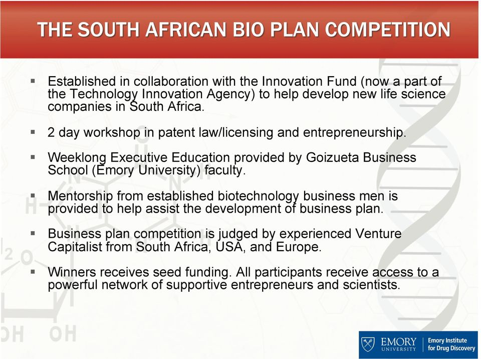Mentorship from established biotechnology business men is provided to help assist the development of business plan.