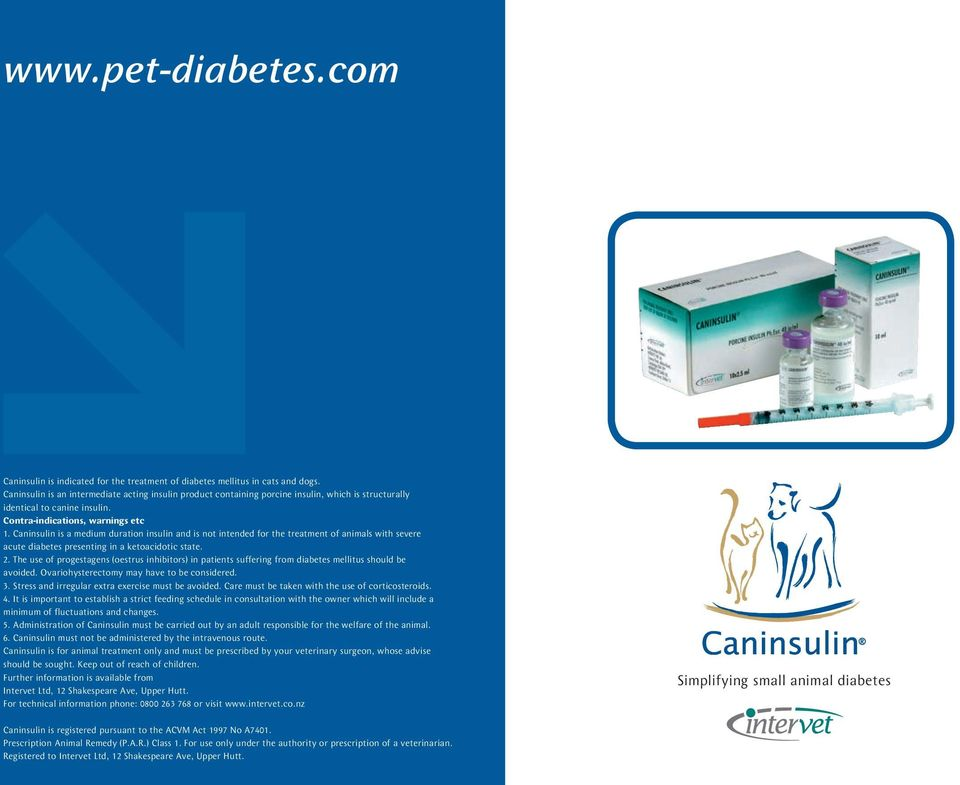 Caninsulin is a medium duration insulin and is not intended for the treatment of animals with severe acute diabetes presenting in a ketoacidotic state. 2.