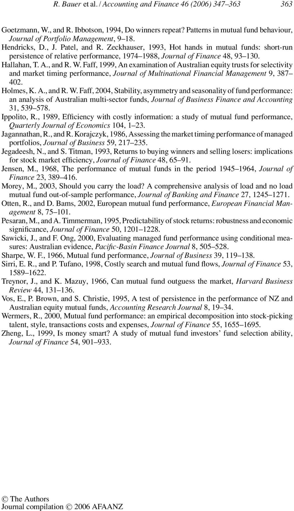 Faff, 1999, An examination of Australian equity trusts for selectivity and market timing performance, Journal of Multinational Financial Management 9, 387 402. Holmes, K. A., and R. W.