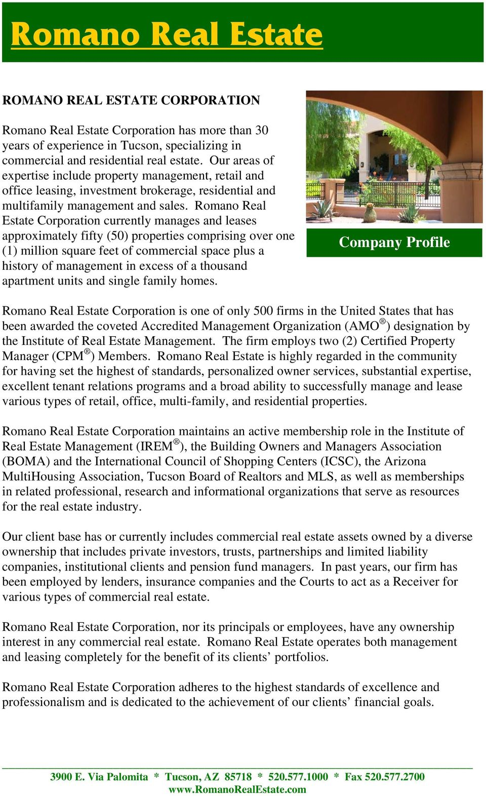 Romano Real Estate Corporation currently manages and leases approximately fifty (50) properties comprising over one (1) million square feet of commercial space plus a history of management in excess
