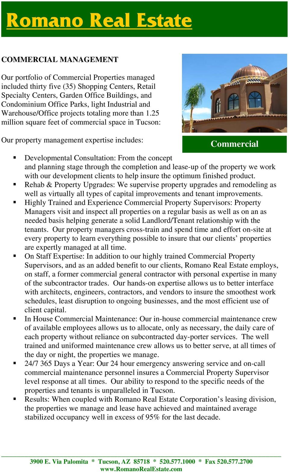 25 million square feet of commercial space in Tucson: Our property management expertise includes: Commercial Developmental Consultation: From the concept and planning stage through the completion and