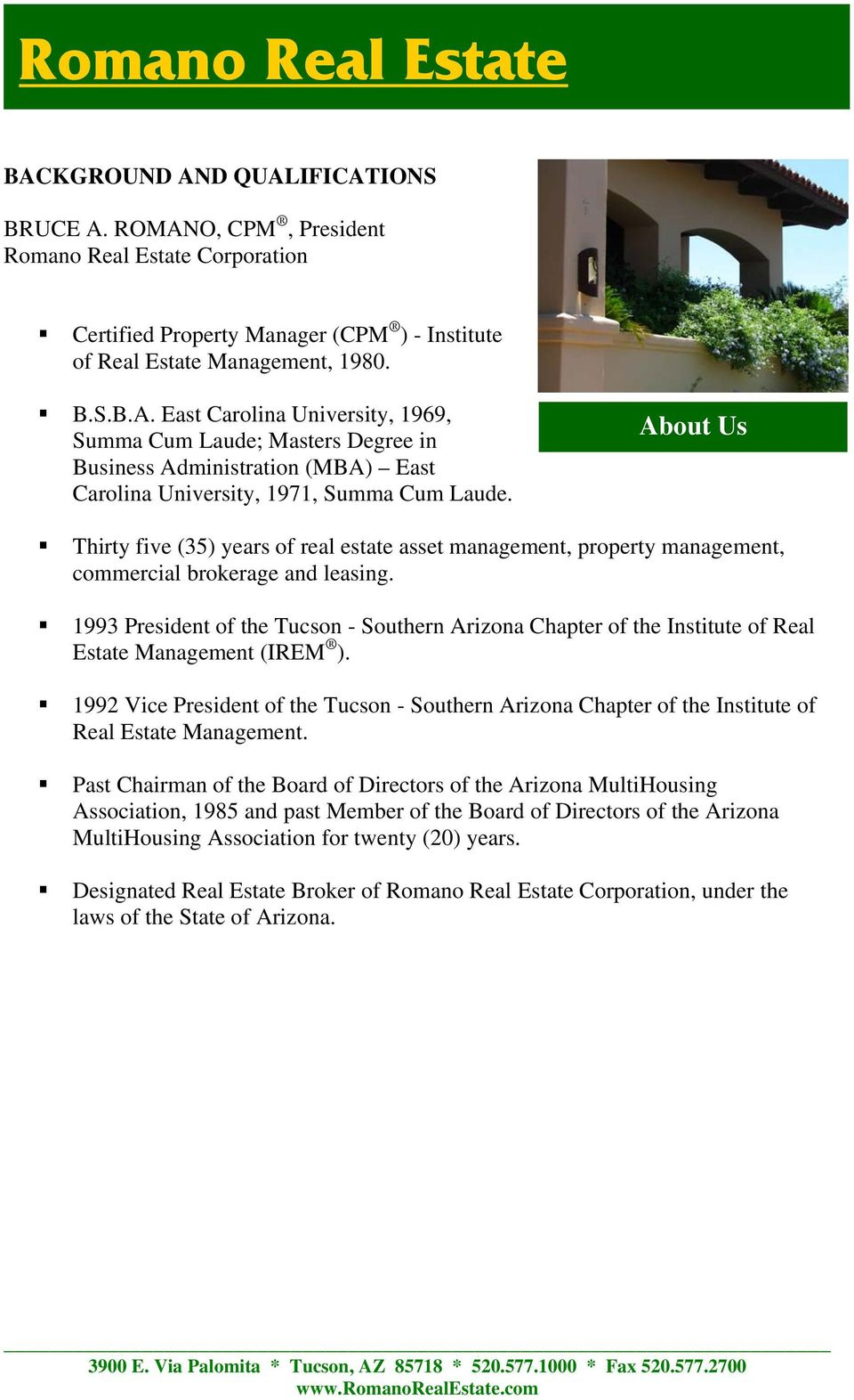1993 President of the Tucson - Southern Arizona Chapter of the Institute of Real Estate Management (IREM ).