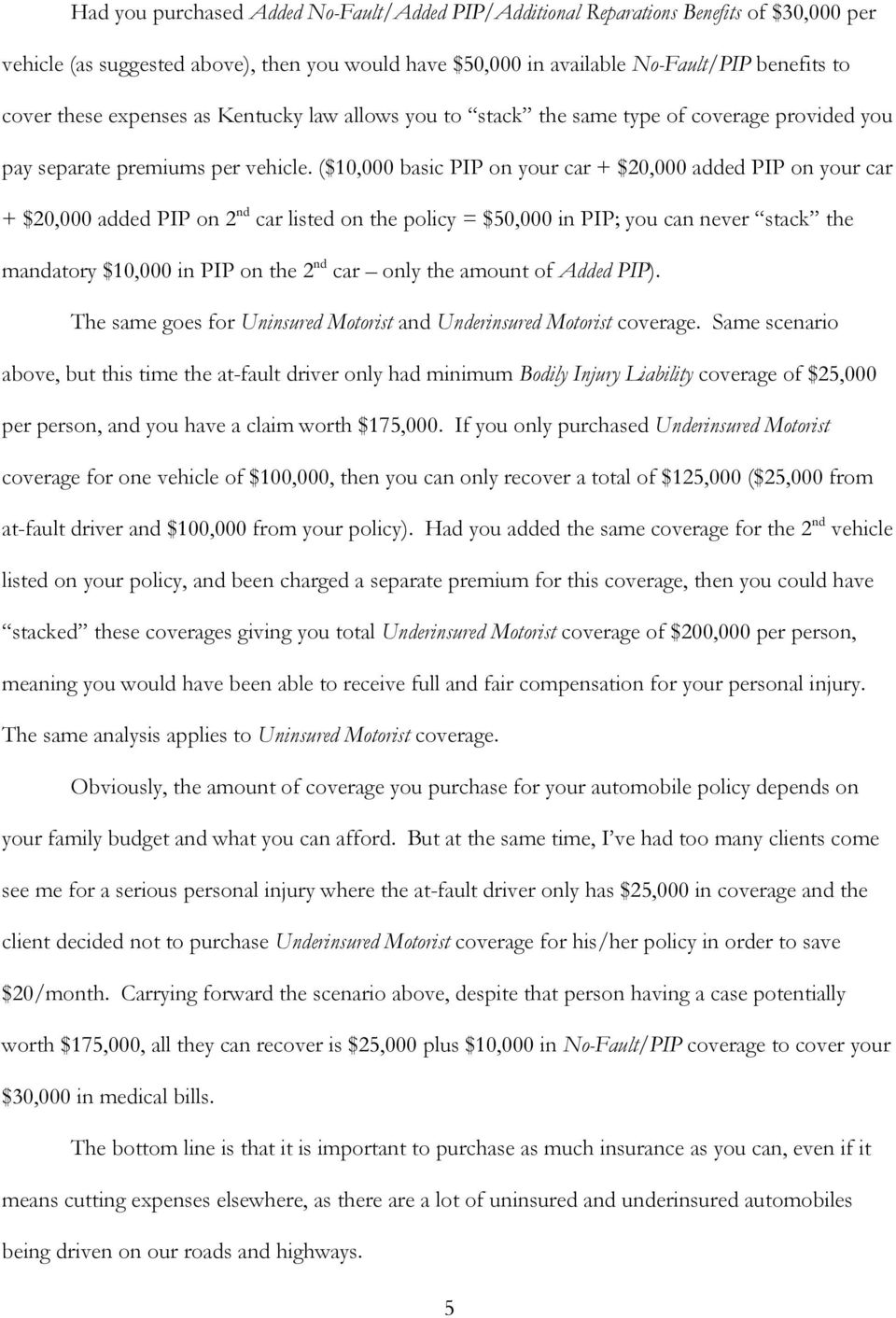 ($10,000 basic PIP on your car + $20,000 added PIP on your car + $20,000 added PIP on 2 nd car listed on the policy = $50,000 in PIP; you can never stack the mandatory $10,000 in PIP on the 2 nd car