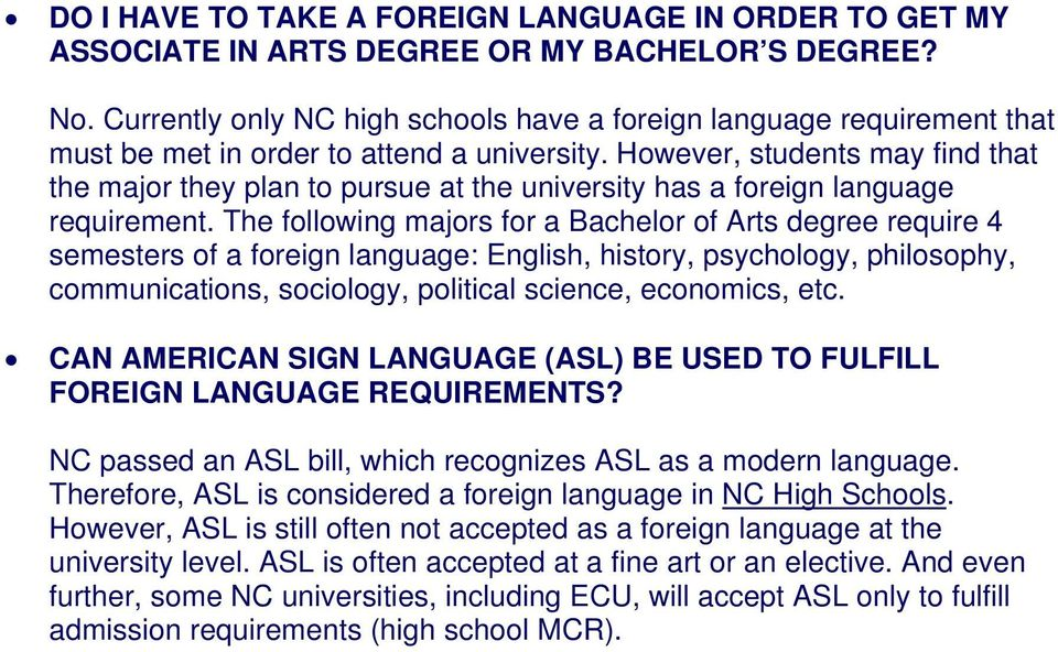 However, students may find that the major they plan to pursue at the university has a foreign language requirement.