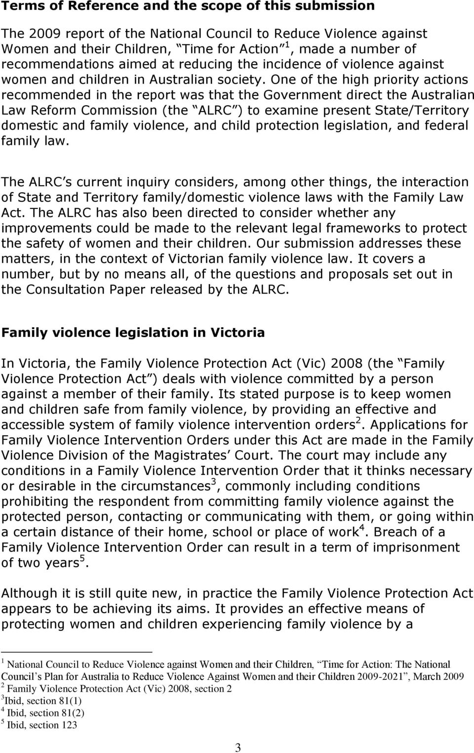 One of the high priority actions recommended in the report was that the Government direct the Australian Law Reform Commission (the ALRC ) to examine present State/Territory domestic and family