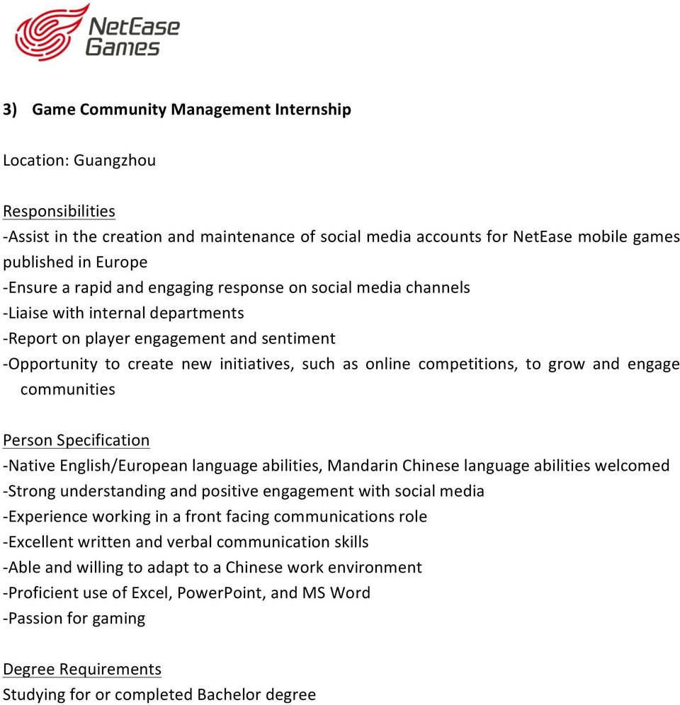 Native English/European language abilities, Mandarin Chinese language abilities welcomed - Strong understanding and positive engagement with social media - Experience working in a front facing