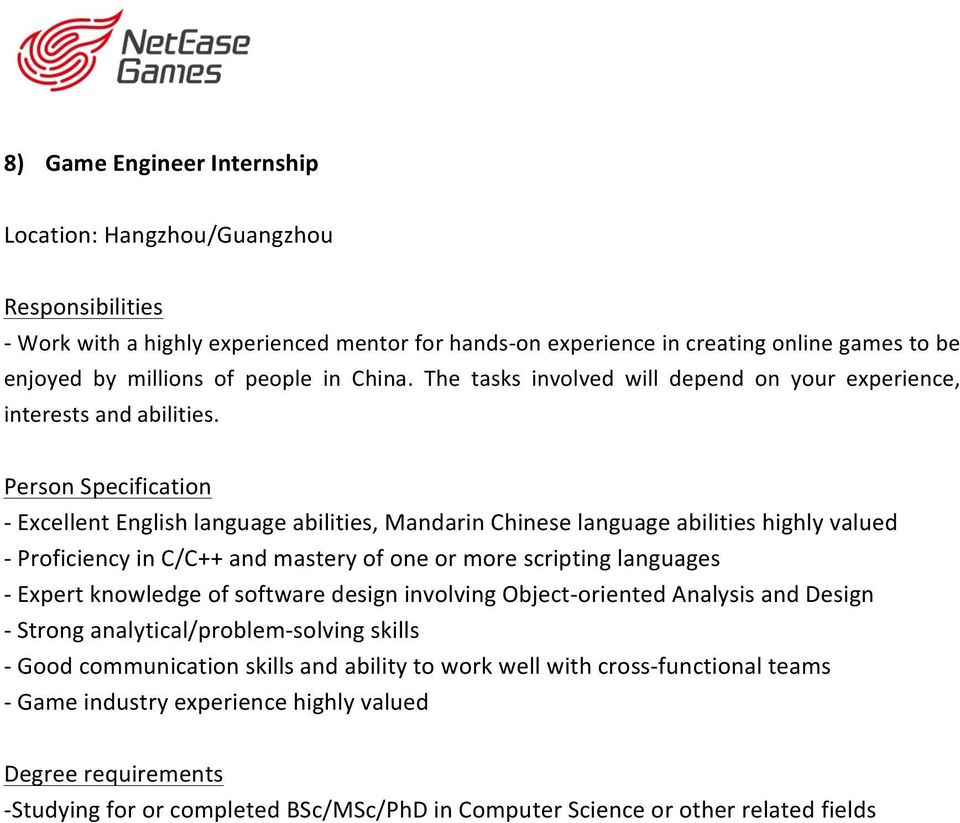 - Excellent English language abilities, Mandarin Chinese language abilities highly valued - Proficiency in C/C++ and mastery of one or more scripting languages - Expert knowledge of software