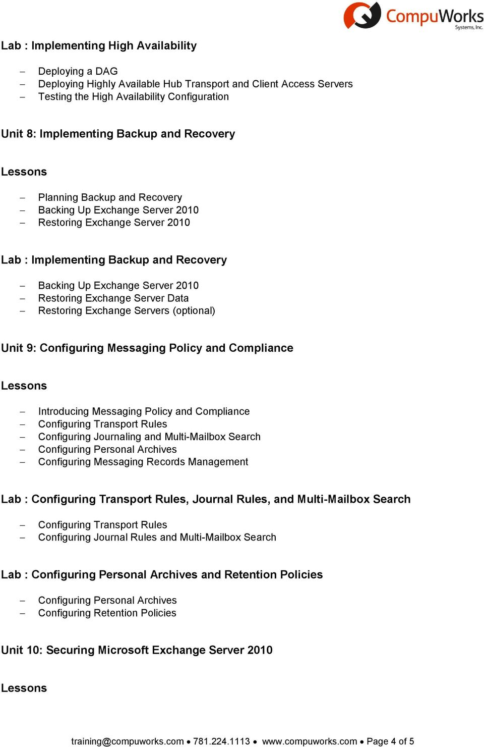 Data Restoring Exchange Servers (optional) Unit 9: Configuring Messaging Policy and Compliance Introducing Messaging Policy and Compliance Configuring Transport Rules Configuring Journaling and