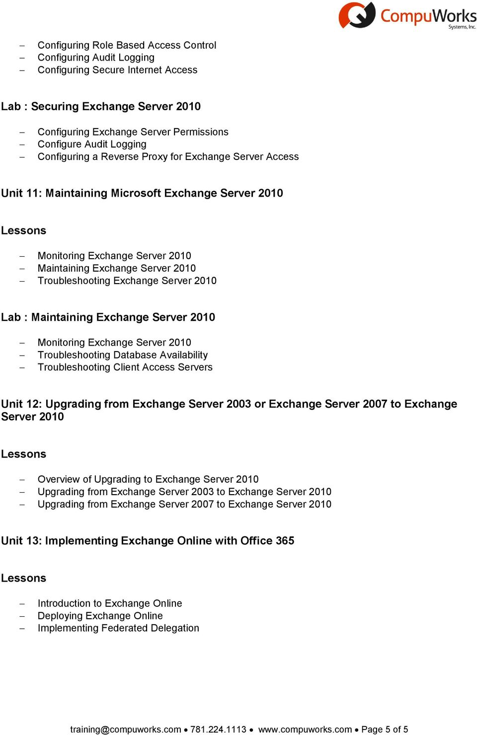 Server 2010 Lab : Maintaining Exchange Server 2010 Monitoring Exchange Server 2010 Troubleshooting Database Availability Troubleshooting Client Access Servers Unit 12: Upgrading from Exchange Server