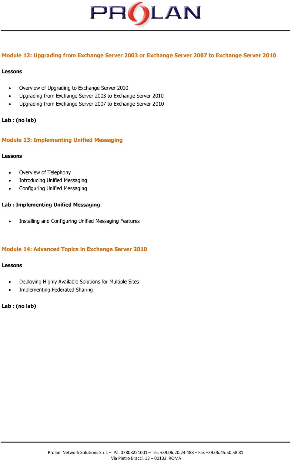 Messaging Overview of Telephony Introducing Unified Messaging Configuring Unified Messaging Lab : Implementing Unified Messaging Installing and Configuring