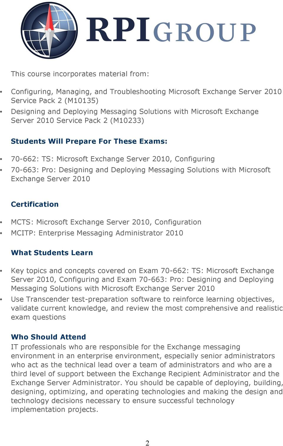 with Microsoft Exchange Server 2010 Certification MCTS: Microsoft Exchange Server 2010, Configuration MCITP: Enterprise Messaging Administrator 2010 What Students Learn Key topics and concepts