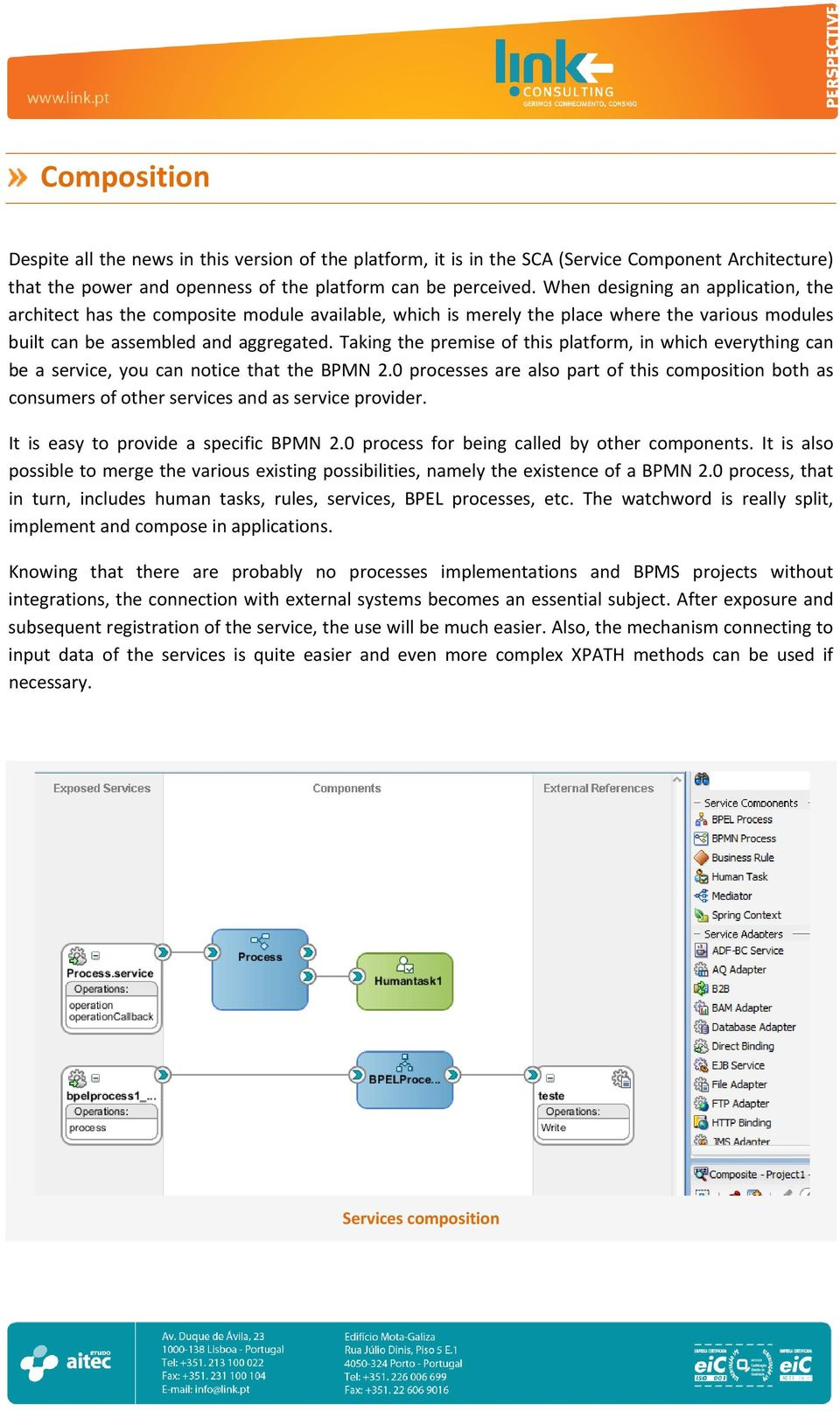 Taking the premise of this platform, in which everything can be a service, you can notice that the BPMN 2.