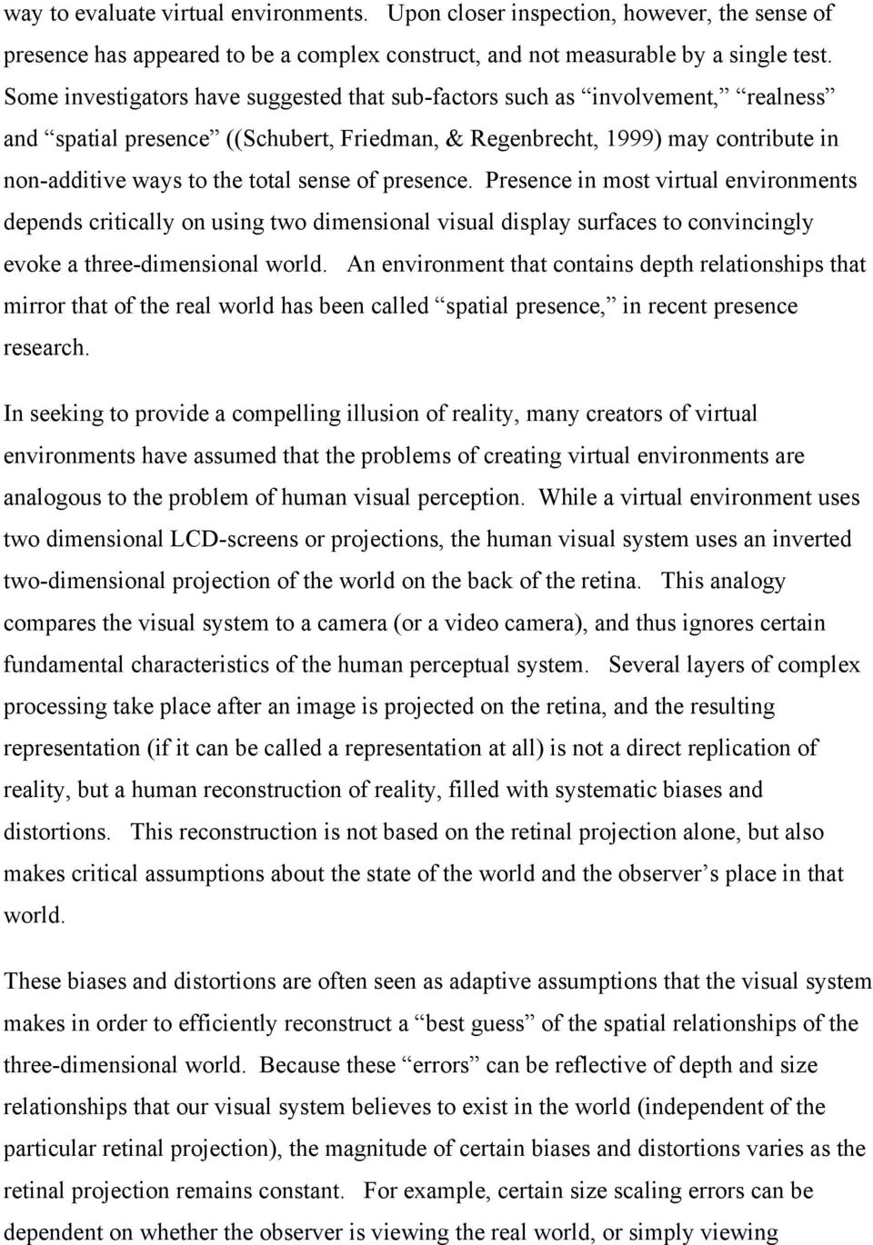 of presence. Presence in most virtual environments depends critically on using two dimensional visual display surfaces to convincingly evoke a three-dimensional world.