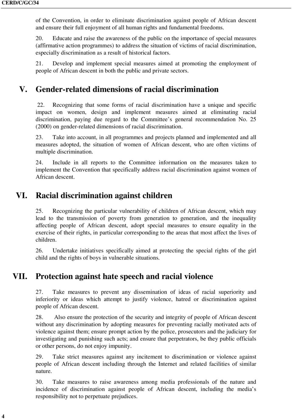 discrimination as a result of historical factors. 21. Develop and implement special measures aimed at promoting the employment of people of African descent in both the public and private sectors. V.