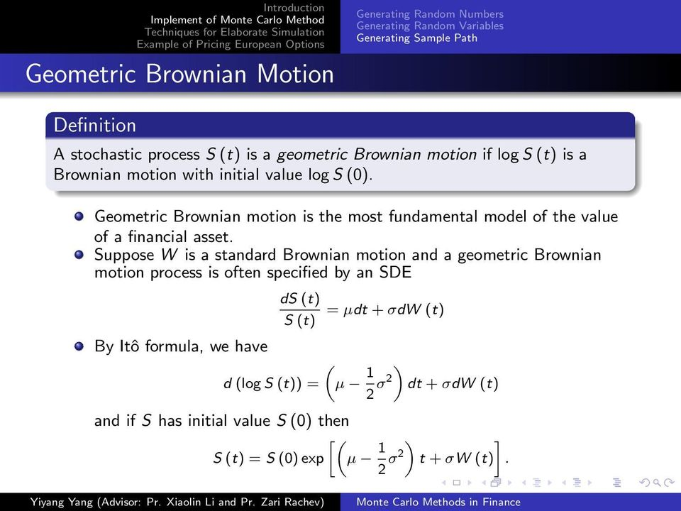 Geometric Brownian motion is the most fundamental model of the value of a financial asset.